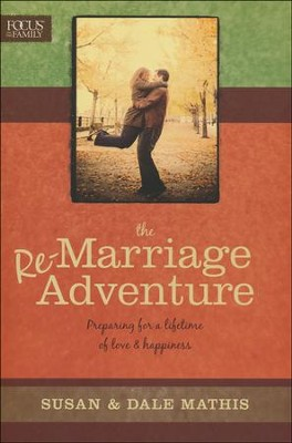 The Remarriage Adventure: Preparing for a Lifetime of Love & Happiness  -     By: Dale Mathis, Susan Mathis