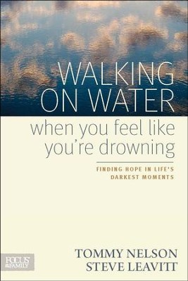 Walking on Water When You Feel Like You're Drowning: Finding Hope in Life's Darkest Moments  -     By: Tommy Nelson, Steve Leavitt