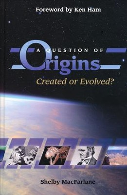 A Question of Origins: Created or Evolved?  -     By: Shelby MacFarlane