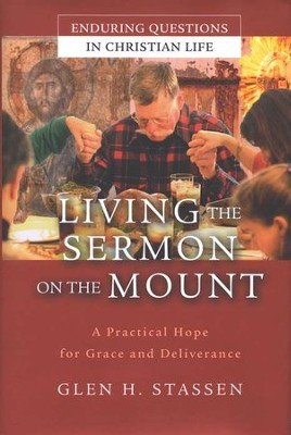 Living the Sermon on the Mount: A Practical Hope for Grace and Deliverance  -     By: Glen H. Stassen