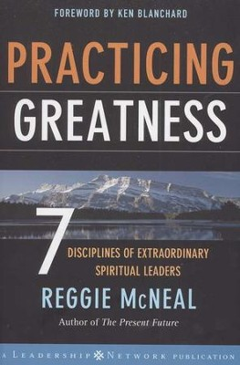 Practicing Greatness: 7 Disciplines of Extraordinary Spiritual Leaders  -     By: Reggie McNeal