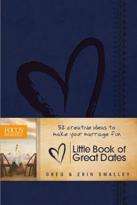 The Little Book of Great Dates: 52 Creative Ideas to Make Your Marriage Fun  -     By: Erin Smalley, Greg Smalley