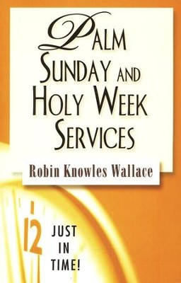 Palm Sunday and Holy Week Services  -     By: Robin Knowles Wallace