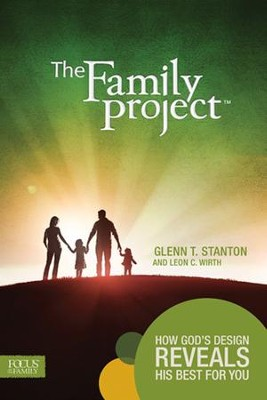 The Family Project: How God's Design Reveals His Best For You - Book  -     By: Glenn Stanton, Leon C. Wirth