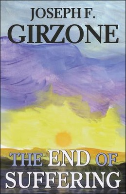 The End of Suffering  -     By: Joseph F. Girzone