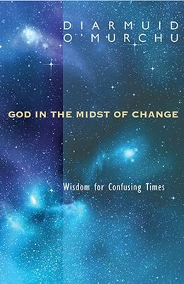 God in the Midst of Change: Wisdom for Confusing Times  -     By: Diarmuid O'Murchu