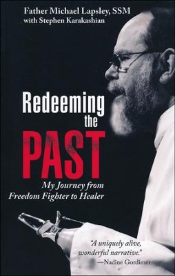Redeeming the Past: My Journey from Freedom Fighter to Healer  -     By: Michael Lapsley, Stephen Karakashian