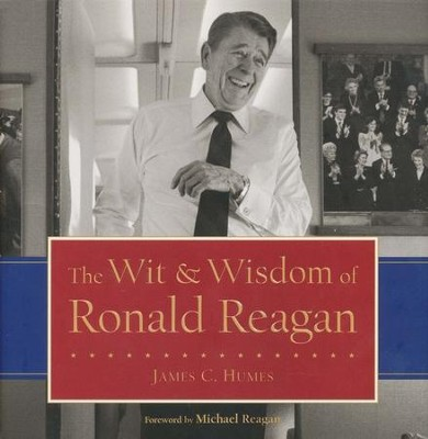 The Wit and Wisdom of Ronald Reagan  -     By: James C. Humes