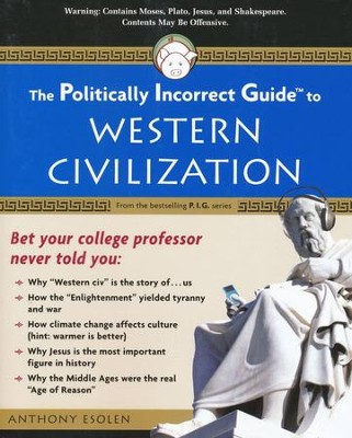 The Politically Incorrect Guide to Western Civilization  -     By: Anthony Esolen
