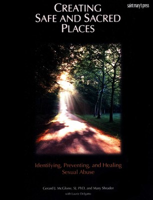 Creating Safe and Sacred Spaces: Identifying, Preven- ting, and Healing Sexual Abuse  -     By: Gerald J. McClone, Mary Shrader, Laurie Delgatto