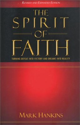 The Spirit of Faith: Turning Defeat into Victory and Dreams into Reality  -     By: Mark Hankins