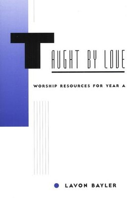 Taught by Love: Worship Resources for Year A  -     By: Lavon Baylor