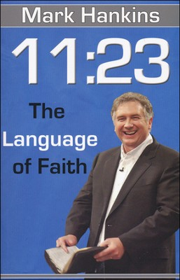 11:23 The Language of Faith  -     By: Mark Hankins