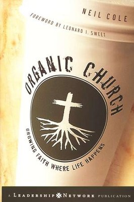 Organic Church: Growing Faith Where Life Happens   -     By: Neil Cole