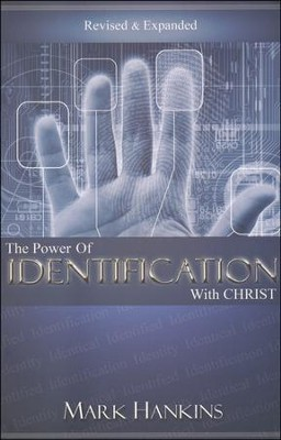 The Power of Identification With Christ: Revised & Expanded  -     By: Mark Hankins
