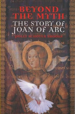 Beyond the Myth: The Story of Joan of Arc   -     By: Polly Schoyer Brooks
