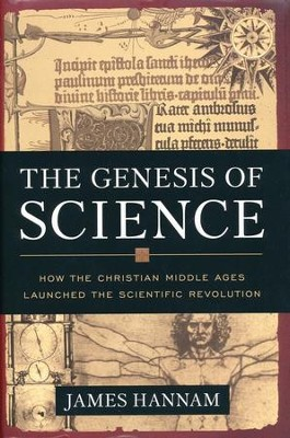 The Genesis of Science: How the Christian Middle Ages Launched the Scientific Revolution  -     By: James Hannam