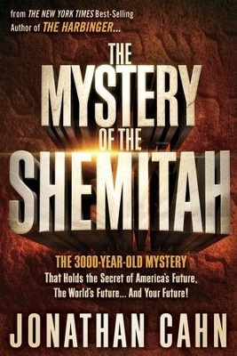 The Mystery of the Shemitah: The 3,000-Year-Old   Mystery That Holds the Secret of America's Future   -     By: Jonathan Cahn