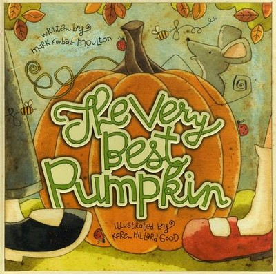 The Very Best Pumpkin   -     By: Mark Kimball Moulton     Illustrated By: Karen Hillard Good