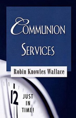 Communion Services  -     By: Robin Knowles Wallace