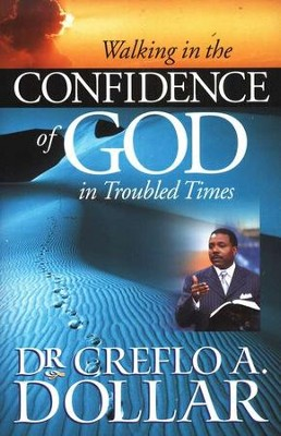 Walking in the Confidence of God in Troubled Times  -     By: Dr. Creflo A. Dollar