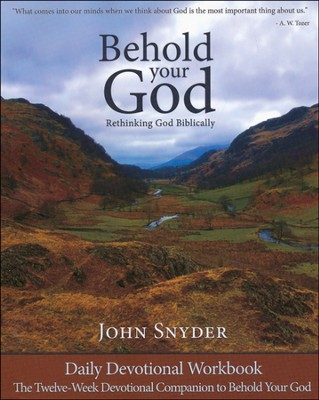 Behold Your God: Rethinking God Biblically, Daily Devotional Workbook    -     By: John Snyder