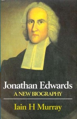 Jonathan Edwards: A New Biography   -     By: Iain H. Murray