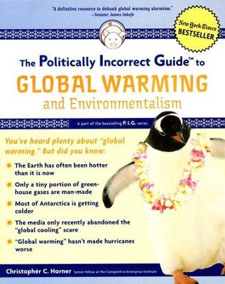 The Politically Incorrect Guide to Global Warming  -     By: Christopher C. Horner