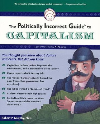 The Politically Incorrect Guide to Capitalism  -     By: Robert P. Murphy