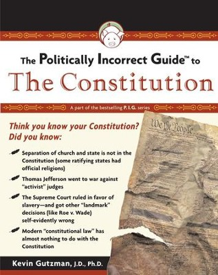 The Politically Incorrect Guide to the Constitution  -     By: Kevin R.C. Gutzman