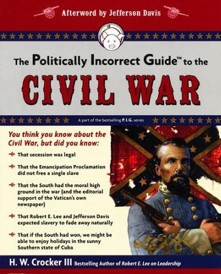 The Politically Incorrect Guide to the Civil War  -     By: H.W. Crocker