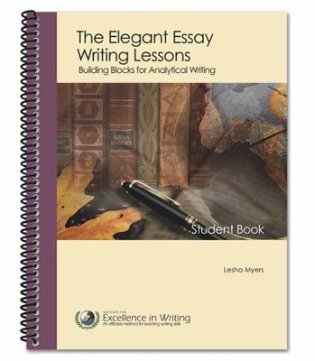 The Elegant Essay Writing Lessons: Building Blocks for Analytical Writing, Third Edition  -     By: Lesha Myers