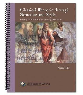 Classical Rhetoric Through Structure and Style: Writing Lessons Based on the Progymnasmata  -     By: Adam Muller