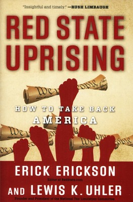 Red State Uprising: How to Take Back America   -     By: Erick Erickson, Lewis K. Uhler