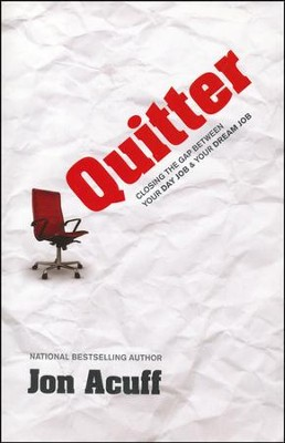 Quitter: Closing the Gap Between Your Day Job and Your Dream Job  -     By: Jon Acuff