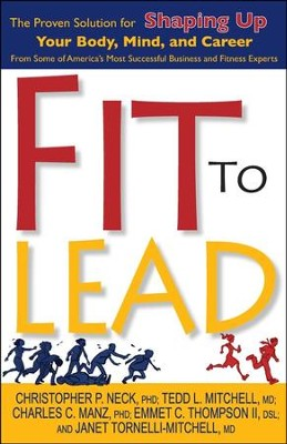 Fit to Lead: The Proven 8-Week Solution for Shaping Up Your Body, Your Mind, and Your Career  -     By: Emmet Thompson II