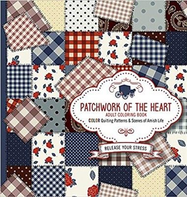 Patchwork of the Heart - Adult Coloring Book: Color Quilting Patterns and Scenes of Amish Life  -