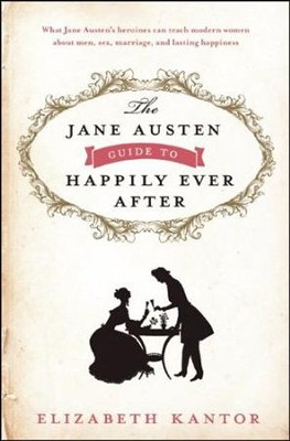 The Jane Austen Guide to Happily Ever After   -     By: Elizabeth Kantor