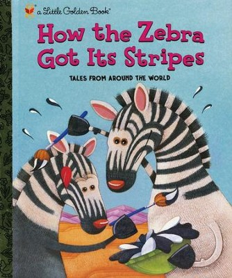 How the Zebra Got Its Stripes: Tales From Around the World  -