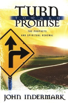 Turn Toward Promise: The Prophets and Spiritual Renewal   -     By: John Indermark