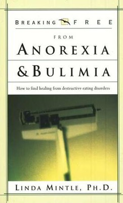 Breaking Free From Anorexia and Bulimia   -     By: Dr. Linda Mintle