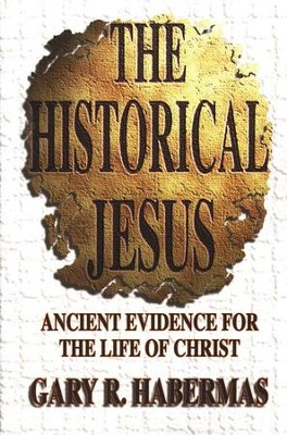 The Historical Jesus: Ancient Evidence for the Life of Christ  -     By: Gary R. Habermas