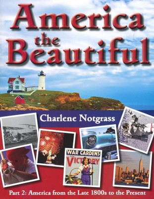 America the Beautiful Part 2: America from the Late  1800s to the Present  -     By: Charlene Notgrass