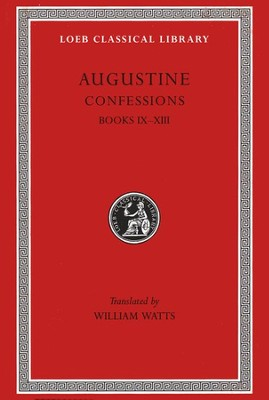 St. Augustine, Confessions, Volume 2--Books IX-XIII   -     Edited By: William Watts     By: Saint Augustine