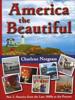 America the Beautiful Part 2: From the Late 1800s to the Present   -     By: Charlene Notgrass
