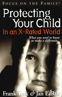 Protecting Your Child in an X-Rated World   -     By: Frank York, Jan LaRue