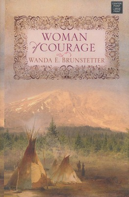 Woman of Courage, Large Print  -     By: Wanda E. Brunstetter