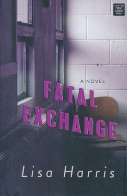Fatal Exchange: Southern Crimes, Large Print  -     By: Lisa Harris