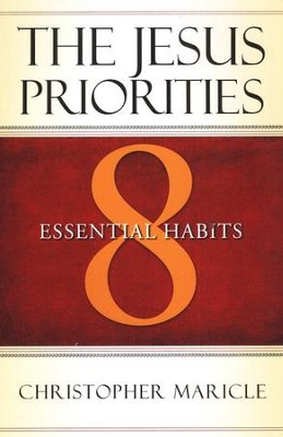 The Jesus Priorities: 8 Essential Habits  -     By: Christopher Maricle