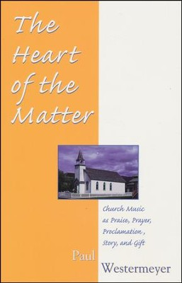 Church Music as Praise, Prayer, Proclamation, Story, and Gift  -     By: Paul Westermeyer